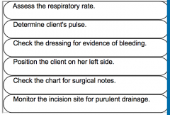 Strategy: Place the actions in order. Consider priority of each action. (1) This is the first action. respiratory assessment is highest priority. (2) 2nd action to perform. assessment of cardiac status is second priority. (3) assessment; dressing ...